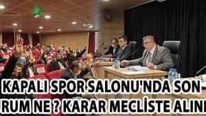Kapalı Spor Salonu'nda Son Durum Ne ? Karar Mecliste Alındı !