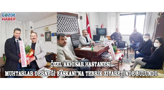 Özel Akhisar Hastanesi Muhtarlar Derneği Başkanı'na Tebrik Ziyaretinde Bulundu!