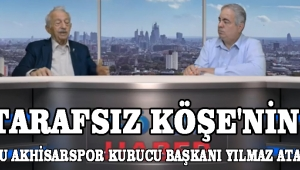Tarafsız Köşe'nin Konuğu Akhisarspor Kurucu Başkanı Yılmaz Atabarut