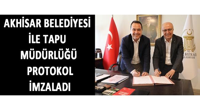 Akhisar Belediyesi ile Tapu Müdürlüğü protokol imzaladı!