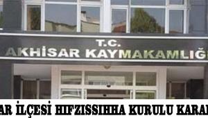 AKHİSAR İLÇESİ HIFZISSIHHA KURULU KARARLARI!