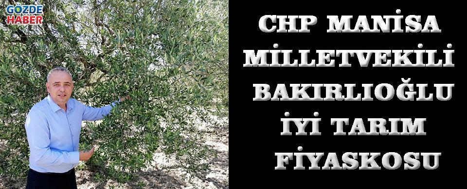CHP Manisa Mİiietvekili Bakırlıoğlu İyi Tarım Fiyaskosu
