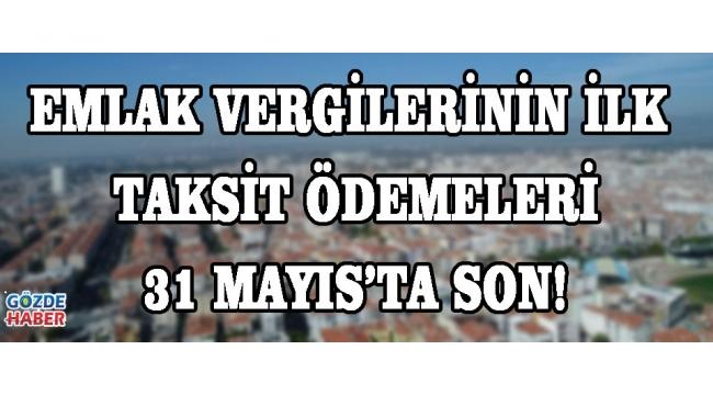Emlak Vergilerinin İlk Taksit Ödemeleri 31 Mayıs'ta Son!
