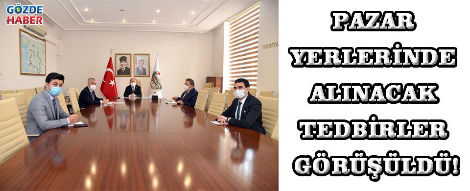 PAZAR YERLERİNDE ALINACAK TEDBİRLER GÖRÜŞÜLDÜ!
