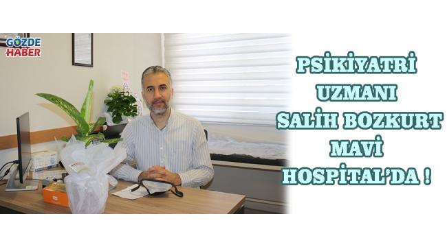 Psikiyatri Uzmanı Salih BOZKURT Mavi Hospital'da !