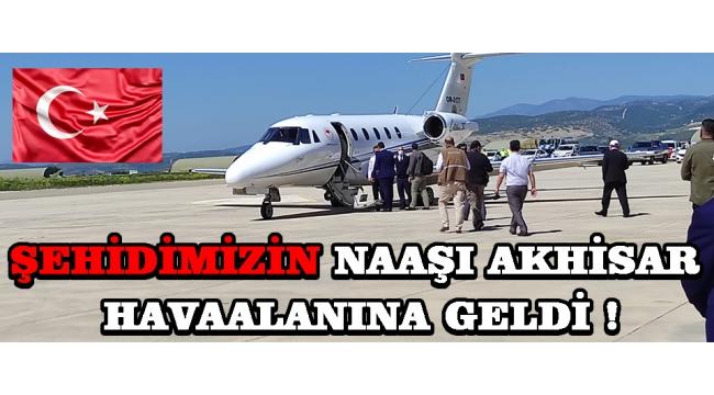 Şehidimizin Naaşı Akhisar Havaalanına Geldi !