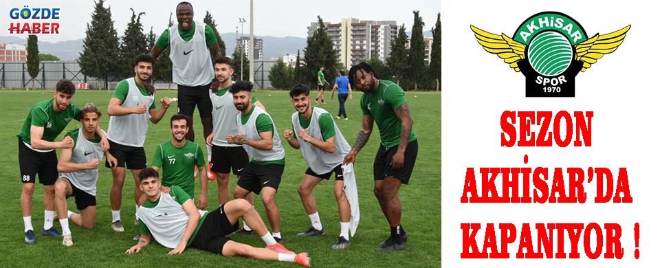 SEZON AKHİSAR'DA KAPANIYOR !