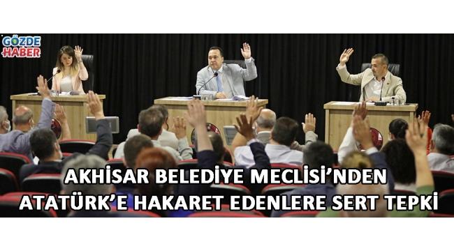 Akhisar Belediye Meclisi'nden Atatürk'e hakaret edenlere sert tepki!