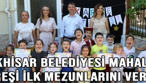 Akhisar Belediyesi Mahalle Kreşi İlk Mezunlarını Verdi !