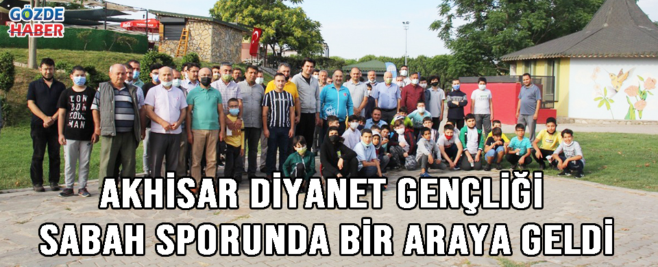 AKHİSAR DİYANET GENÇLİĞİ SABAH SPORUNDA BİR ARAYA GELDİ!