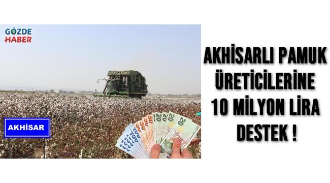 Akhisarlı Pamuk Üreticilerine 10 Milyon Lira Destek !