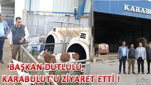 Başkan Dutlulu, Fatih Karabulut'u Ziyaret Etti !
