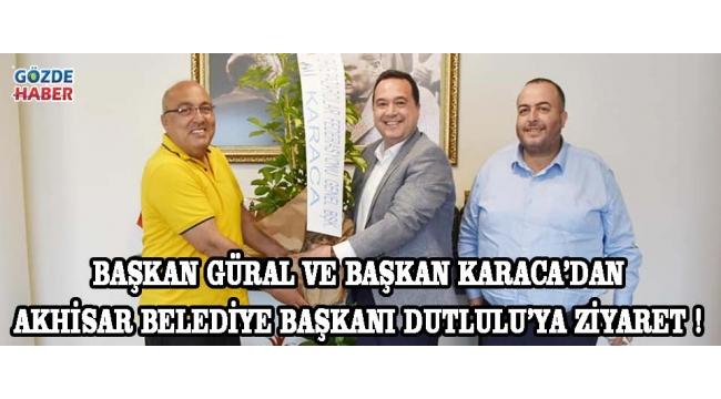 Başkan Güral ve Federasyon Başkanı Ali Karaca'dan Belediye Başkanı Besim Dutlulu'ya Ziyaret !