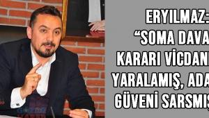"""Eryılmaz: """"Soma davası kararı vicdanları yaralamış, adalete güveni sarsmıştır"""""""
