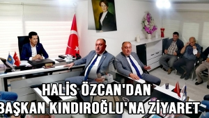 Halis Özcan'dan Başkan Kındıroğlu'na Ziyaret!