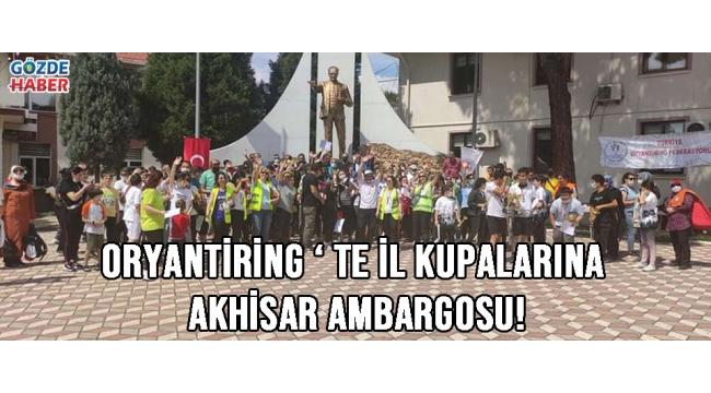 ORYANTİRİNG ' TE İL KUPALARINA AKHİSAR AMBARGOSU!