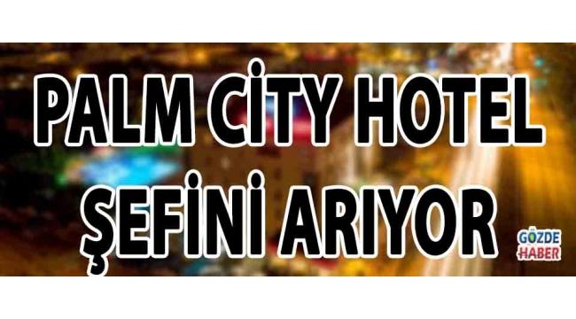 Palm City Hotel Şefini Arıyor !