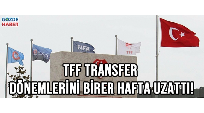 TFF transfer dönemlerini birer hafta uzattı!