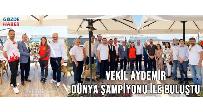 Vekil Aydemir Dünya Şampiyonu ile buluştu!