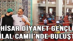 AKHİSAR DİYANET GENÇLİĞİ HİLAL CAMİİ'NDE BULUŞTU!