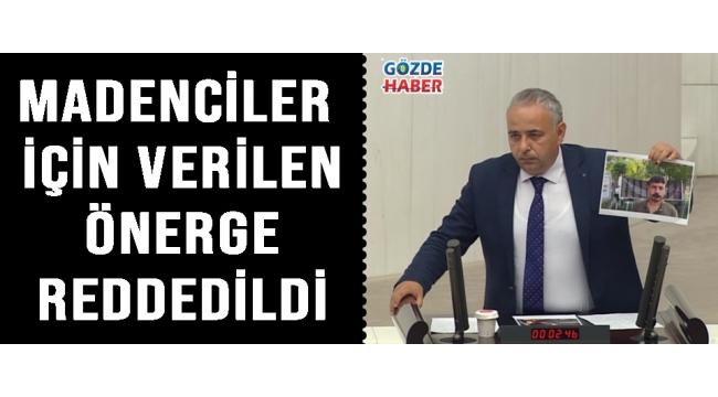 BAKIRLIOĞLU MADENCİLER İÇİN VERİLEN ÖNERGE REDDEDİLDİ!