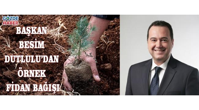 Başkan Besim Dutlulu'dan örnek fidan bağışı!