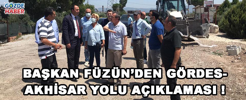Başkan Füzün'den Gördes-Akhisar Yolu Açıklaması !