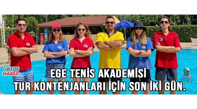 Ege Tenis Akademisi tur kontenjanları için son iki gün.