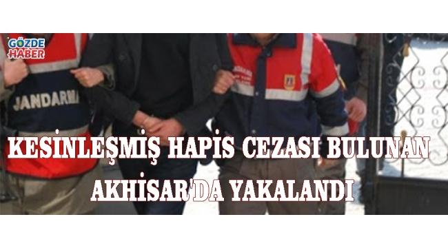 Kesinleşmiş hapis cezası bulunan Akhisar'da yakalandı