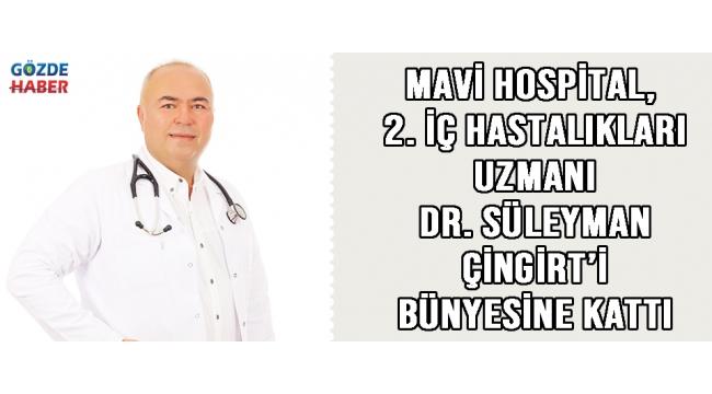 Mavi Hospital, 2. İç Hastalıkları Uzmanı Dr. Süleyman ÇİNGİRT'i Bünyesine Kattı