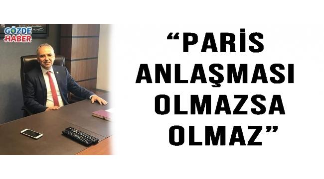 """""""PARİS ANLAŞMASI OLMAZSA OLMAZ"""""""