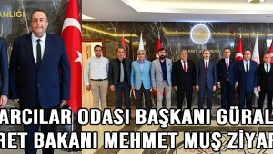 pazarcılar odası başkanı güral'dan Ticaret Bakanı Mehmet Muş ziyareti!