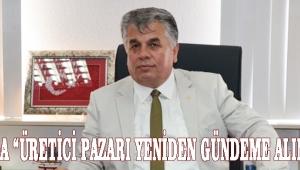 """AKBUĞA """"ÜRETİCİ PAZARI YENİDEN GÜNDEME ALINMALI""""!"""