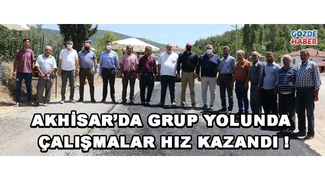 Akhisar'da Grup Yolunda Çalışmalar Hız Kazandı !