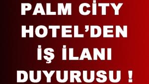 Palm City Hotel'den İş İlanı Duyurusu !
