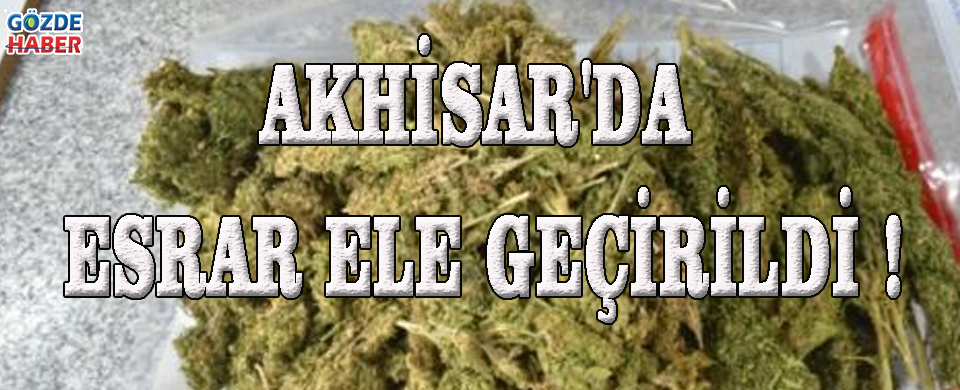 Akhisar'da Esrar Ele Geçirildi !