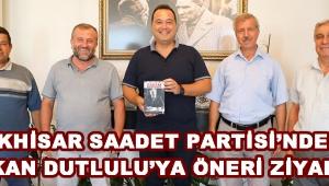 Akhisar Saadet Partisi'nden Başkan Dutlulu'ya Öneri Ziyareti !
