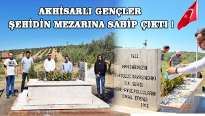 Akhisarlı gençler şehidin mezarına sahip çıktı !