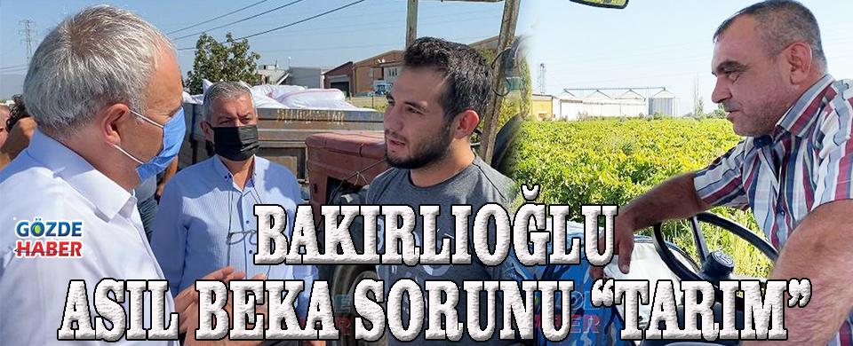 """BAKIRLIOĞLU ASIL BEKA SORUNU """"TARIM"""""""