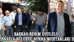 Başkan Besim Dutlulu, önce esnafla buluştu sonra muhtarları dinledi