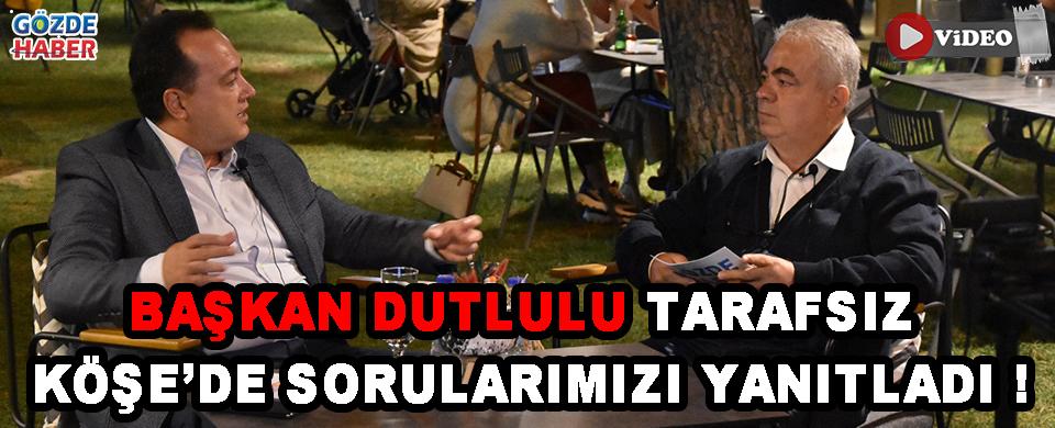 Başkan Dutlulu Tarafsız Köşe'de Sorularımızı Yanıtladı !