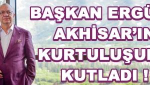 Başkan Ergün, Akhisar'ın Kurtuluşunu Kutladı !