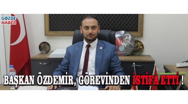 Başkan Özdemir, Görevinden İstifa Etti !