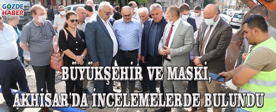 Büyükşehir ve MASKİ, Akhisar'da İncelemelerde Bulundu!