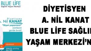 Diyetisyen A. Nil Kanat Blue Life Sağlıklı Yaşam Merkezi'nde !