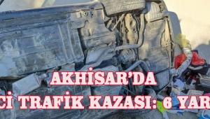 Akhisar'da feci trafik kazası: 6 yaralı