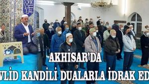 AKHİSAR'DA MEVLİD KANDİLİ DUALARLA İDRAK EDİLDİ!