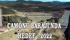 Çamönü Barajı'nda hedef : 2022
