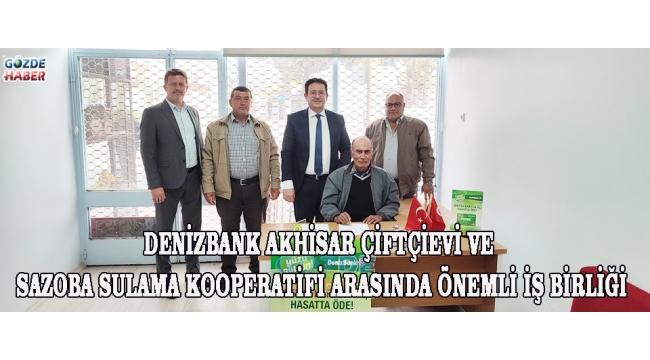 DenizBank Akhisar Çiftçievi ve Sazoba Sulama kooperatifi arasında önemli iş birliği