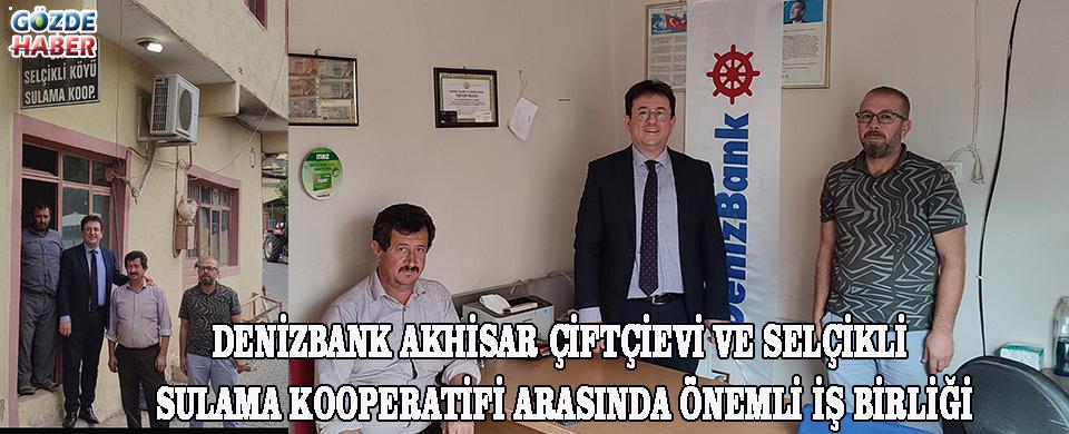 DenizBank Akhisar Çiftçievi ve Selçikli Sulama kooperatifi arasında önemli iş birliği